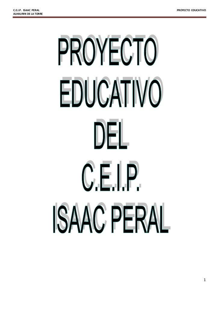 C.E.I.P. ISAAC PERAL   PROYECTO EDUCATIVOALHAURIN DE LA TORRE                                       1