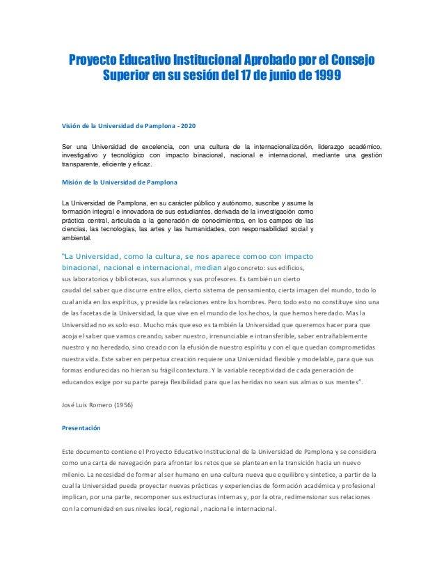 Proyecto Educativo Institucional Aprobado por el Consejo Superior en su sesión del 17 de junio de 1999 Visión de la Univer...