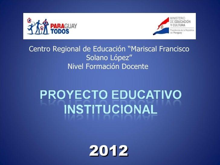 "Centro Regional de Educación ""Mariscal Francisco                 Solano López""           Nivel Formación Docente          ..."