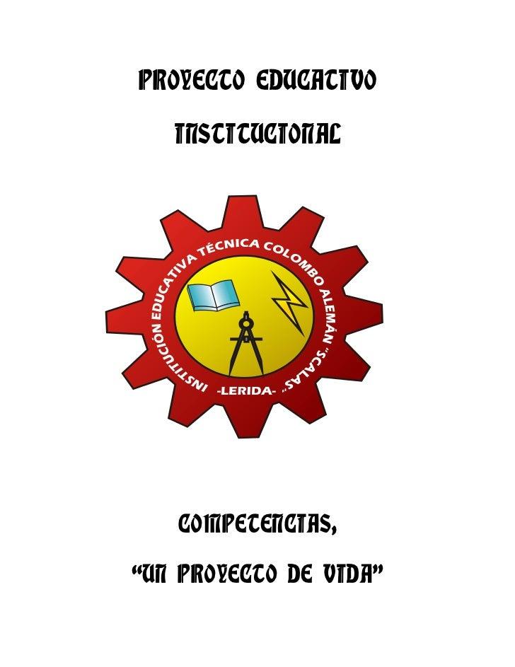 """PROYECTO EDUCATIVO   INSTITUCIONAL   COMPETENCIAS,""""UN PROYECTO DE VIDA"""""""