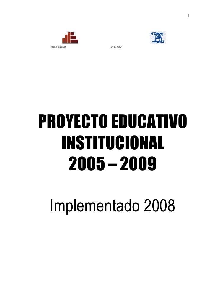 """1 MINISTERIO DE EDUCACIÓN   ISPP """"SANTA CRUZ""""PROYECTO EDUCATIVO   INSTITUCIONAL    2005 – 2009 Implementado 2008"""