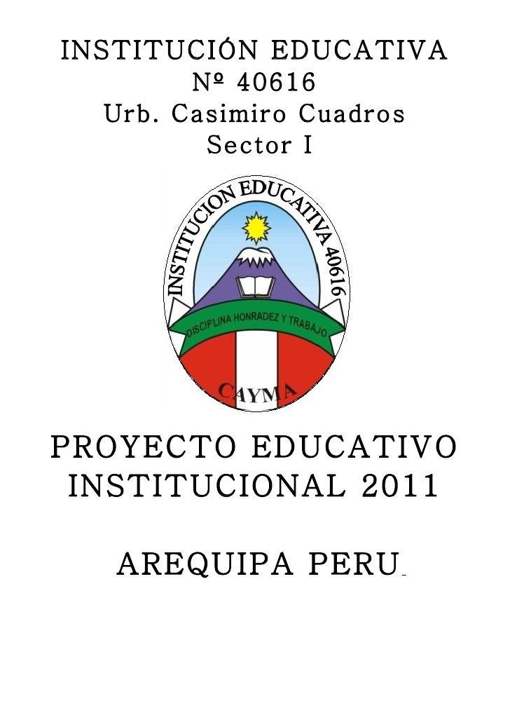 INSTITUCIÓN EDUCATIVA        Nº 40616  Urb. Casimiro Cuadros         Sector IPROYECTO EDUCATIVO INSTITUCIONAL 2011   AREQU...