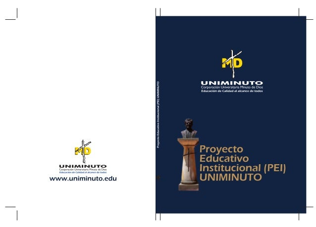 CORPORACIÓN UNIVERSITARIA MINUTO DE DIOS - UNIMINUTO PROYECTO EDUCATIVO INSTITUCIONAL DEL SISTEMA 2014