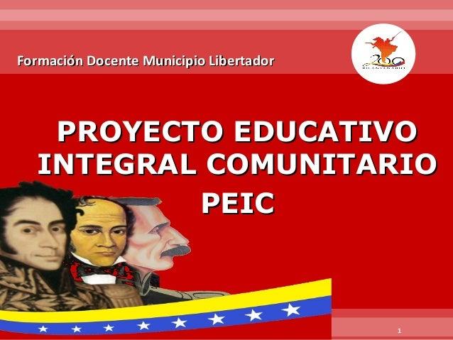 Formación Docente Municipio Libertador  PROYECTO EDUCATIVO INTEGRAL COMUNITARIO PEIC  1
