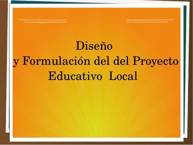 Diseño  y Formulación del del Proyecto  Educativo Local