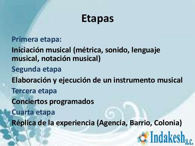 EtapasPrimera etapa:Iniciación musical (métrica, sonido, lenguajemusical, notación musical)Segunda etapaElaboración y ejec...