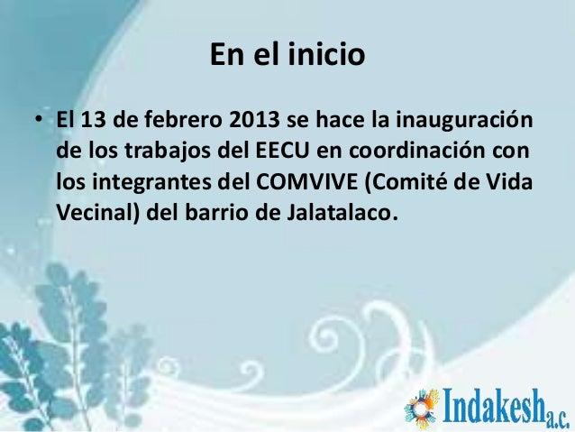 En el inicio• El 13 de febrero 2013 se hace la inauguración  de los trabajos del EECU en coordinación con  los integrantes...
