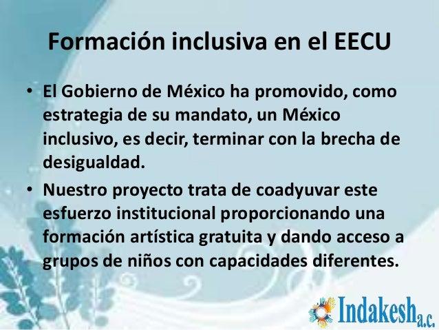 Formación inclusiva en el EECU• El Gobierno de México ha promovido, como  estrategia de su mandato, un México  inclusivo, ...