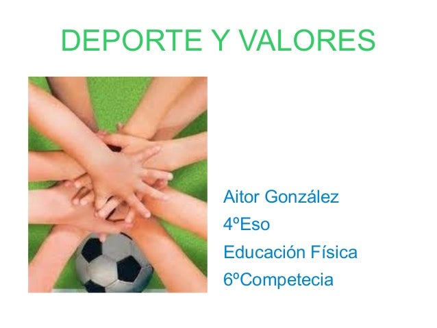 DEPORTE Y VALORES        Aitor González        4ºEso        Educación Física        6ºCompetecia