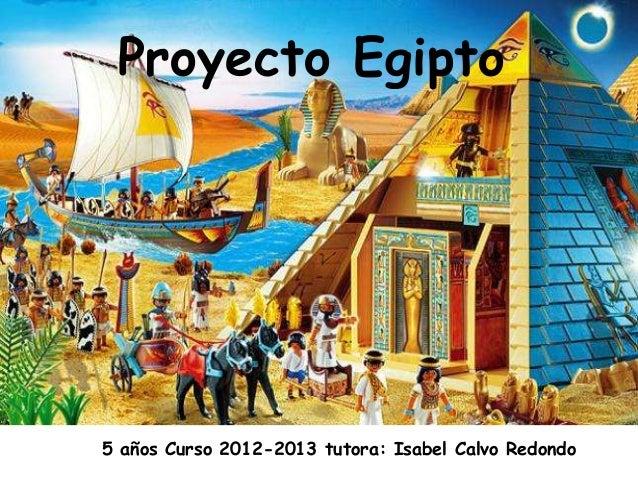 Proyecto Egipto5 años Curso 2012-2013 tutora: Isabel Calvo Redondo