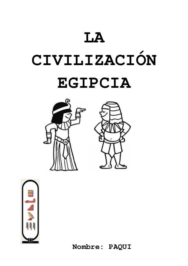 LA CIVILIZACIÓN EGIPCIA  Nombre: PAQUI