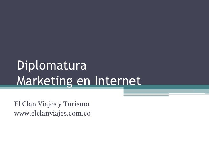 DiplomaturaMarketing en InternetEl Clan Viajes y Turismowww.elclanviajes.com.co