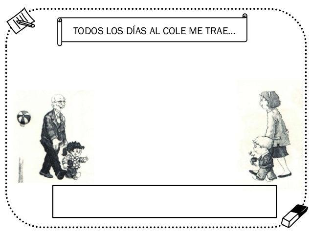 TODOS LOS DÍAS AL COLE ME TRAE…  %
