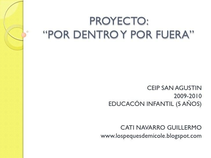 """PROYECTO:""""POR DENTRO Y POR FUERA""""                    CEIP SAN AGUSTIN                            2009-2010           EDUCA..."""