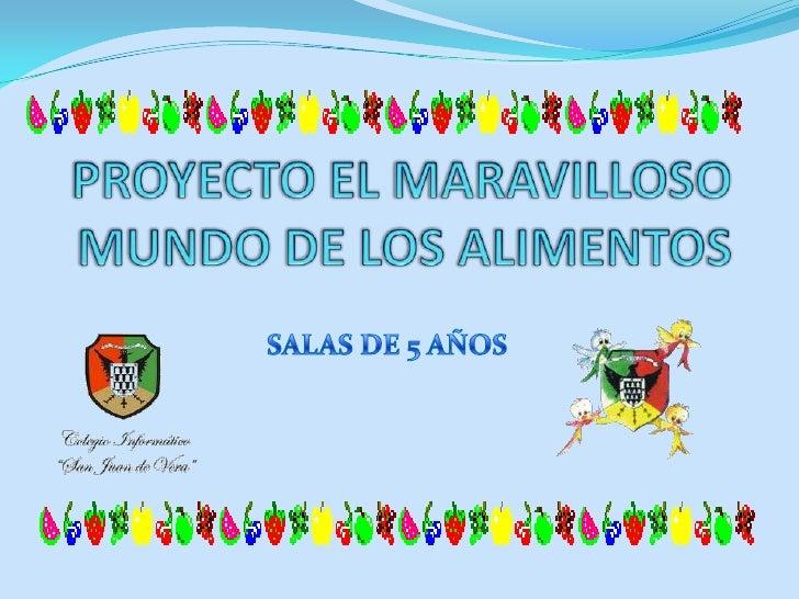 PROYECTO EL MARAVILLOSO MUNDO DE LOS ALIMENTOS<br />SALAS DE 5 AÑOS<br />