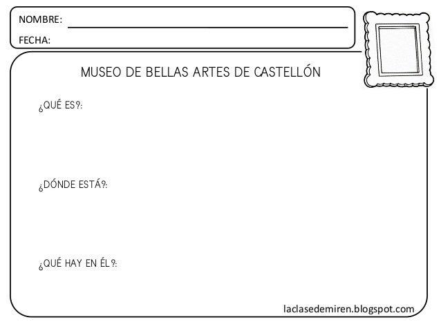 NOMBRE: FECHA: MUSEO DE BELLAS ARTES DE CASTELLÓN ¿QUÉ ES?: ¿DÓNDE ESTÁ?: ¿QUÉ HAY EN ÉL?: laclasedemiren.blogspot.com