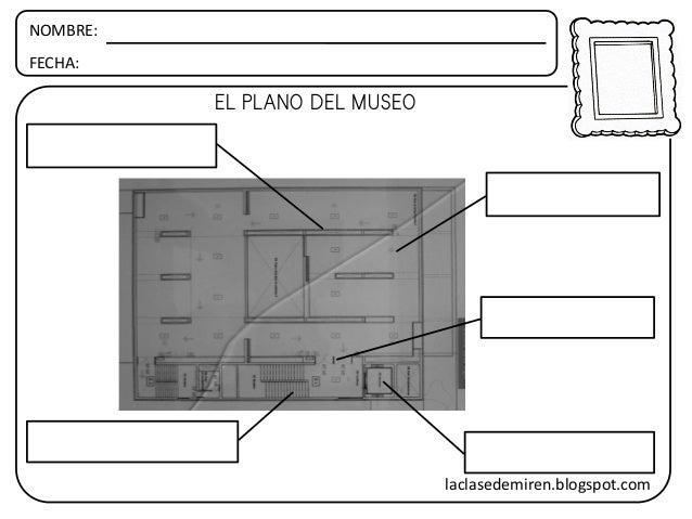 NOMBRE: FECHA: EL PLANO DEL MUSEO laclasedemiren.blogspot.com