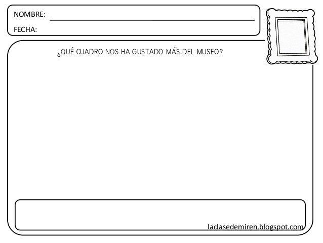 NOMBRE: FECHA: ¿QUÉ CUADRO NOS HA GUSTADO MÁS DEL MUSEO? laclasedemiren.blogspot.com