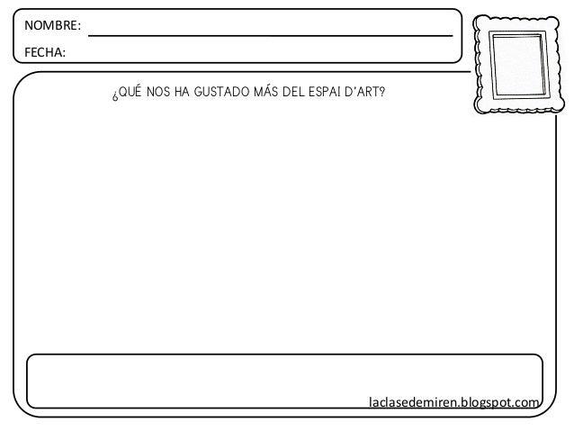 NOMBRE: FECHA: ¿QUÉ NOS HA GUSTADO MÁS DEL ESPAI D'ART? laclasedemiren.blogspot.com