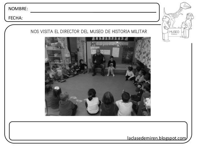 NOMBRE: FECHA: NOS VISITA EL DIRECTOR DEL MUSEO DE HISTORIA MILITAR laclasedemiren.blogspot.com