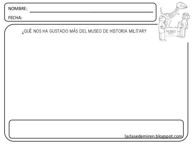 NOMBRE: FECHA: ¿QUÉ NOS HA GUSTADO MÁS DEL MUSEO DE HISTORIA MILITAR? laclasedemiren.blogspot.com