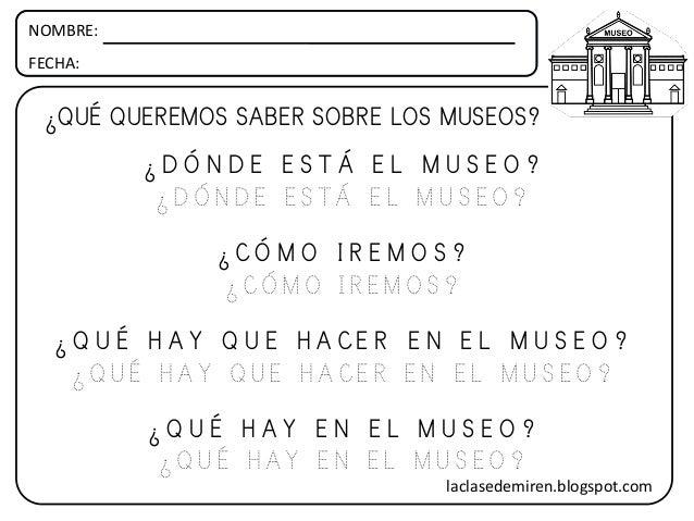 NOMBRE: FECHA: ¿QUÉ QUEREMOS SABER SOBRE LOS MUSEOS? ¿ D Ó N D E E S T Á E L M U S E O ? ¿ D Ó N D E E S T Á E L M U S E O...