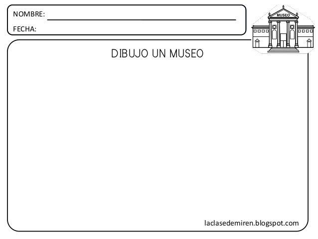 NOMBRE: FECHA: DIBUJO UN MUSEO laclasedemiren.blogspot.com