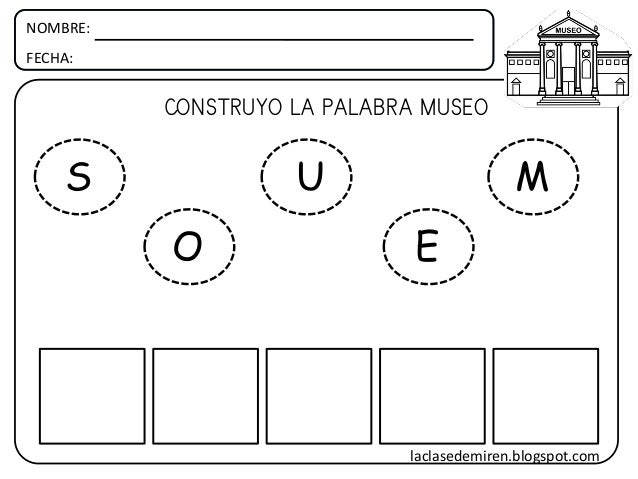 NOMBRE: FECHA: CONSTRUYO LA PALABRA MUSEO MS MO ME MMMU laclasedemiren.blogspot.com