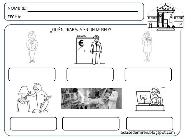 NOMBRE: FECHA: ¿QUIÉN TRABAJA EN UN MUSEO? laclasedemiren.blogspot.com
