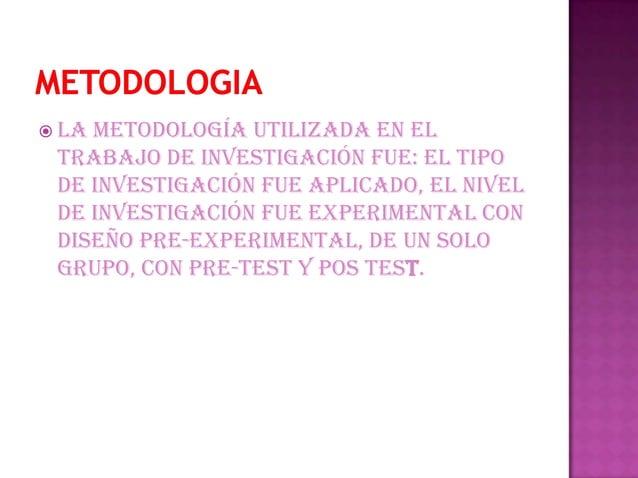  lametodología utilizada en el trabajo de investigación fue: el tipo de investigación fue aplicado, el nivel de investiga...