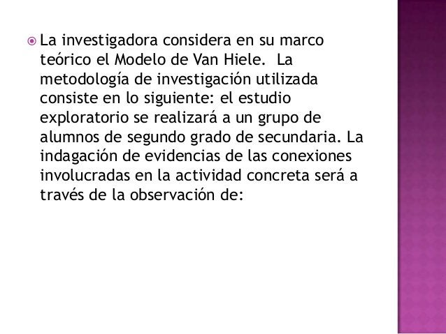  Lainvestigadora considera en su marco teórico el Modelo de Van Hiele. La metodología de investigación utilizada consiste...