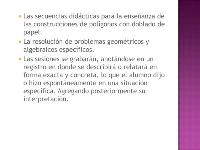    Las secuencias didácticas para la enseñanza de    las construcciones de polígonos con doblado de    papel.   La resol...