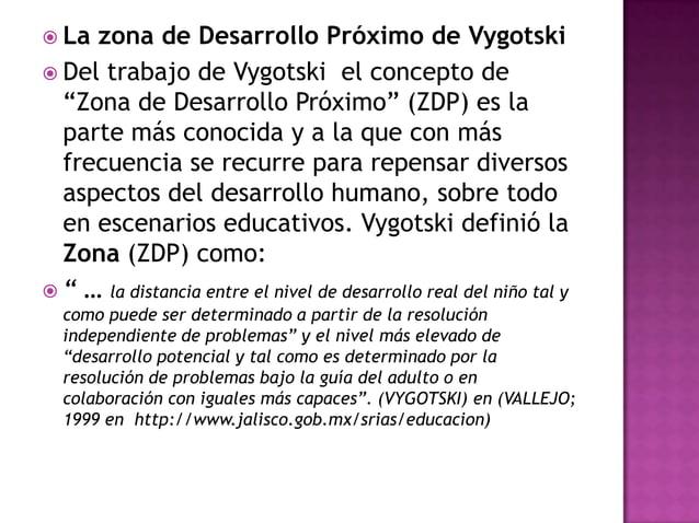 " La zona de Desarrollo Próximo de Vygotski Del trabajo de Vygotski el concepto de  ""Zona de Desarrollo Próximo"" (ZDP) es..."