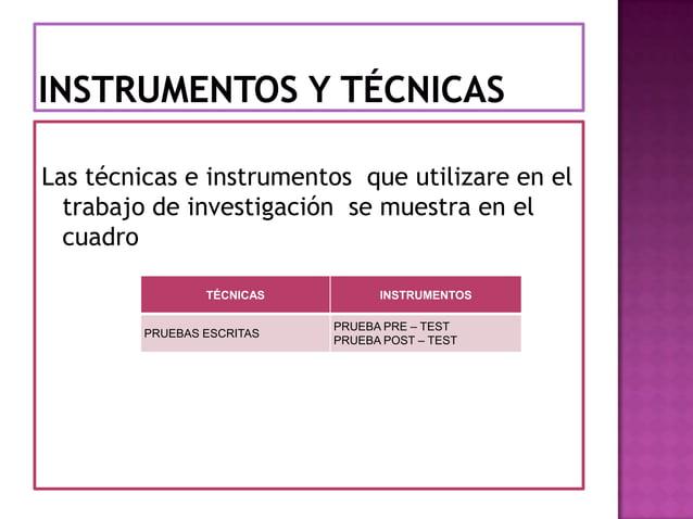 Las técnicas e instrumentos que utilizare en el  trabajo de investigación se muestra en el  cuadro                 TÉCNICA...