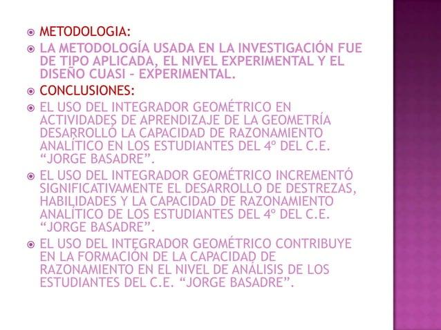    METODOLOGIA:   LA METODOLOGÍA USADA EN LA INVESTIGACIÓN FUE    DE TIPO APLICADA, EL NIVEL EXPERIMENTAL Y EL    DISEÑO...