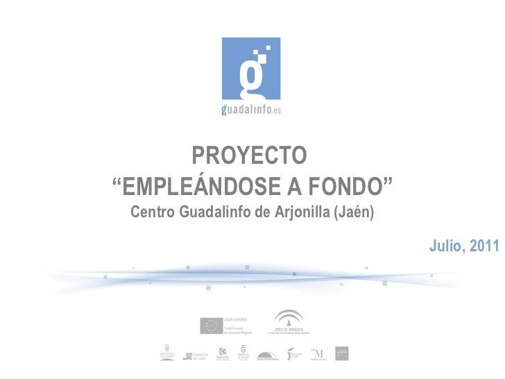 """PROYECTO  """" EMPLEÁNDOSE A FONDO"""" Centro Guadalinfo de Arjonilla (Jaén) Julio, 2011"""