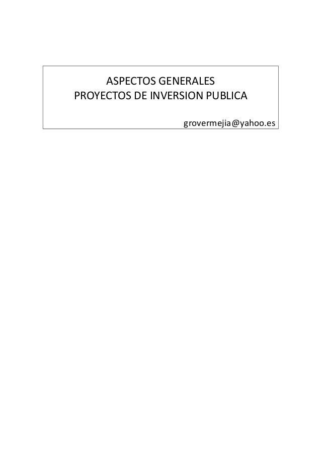 ASPECTOS GENERALESPROYECTOS DE INVERSION PUBLICA                   grovermejia@yahoo.es