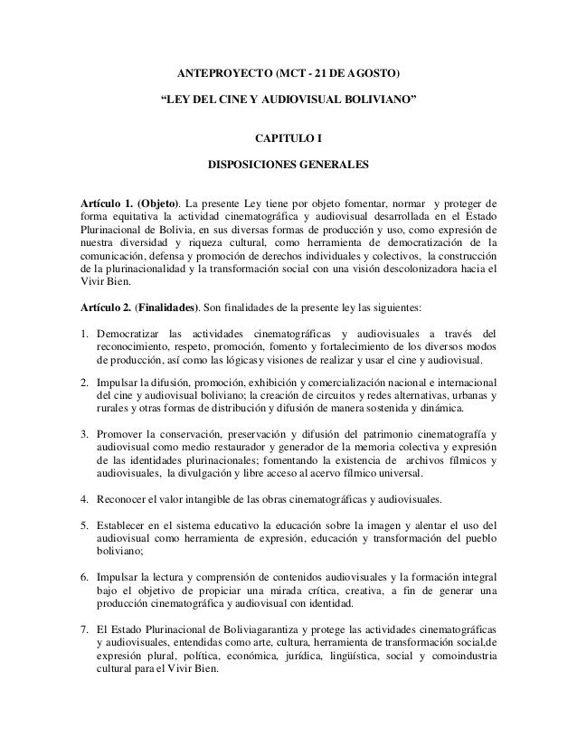 """ANTEPROYECTO (MCT - 21 DE AGOSTO) """"LEY DEL CINE Y AUDIOVISUAL BOLIVIANO"""" CAPITULO I DISPOSICIONES GENERALES Artículo 1. (O..."""