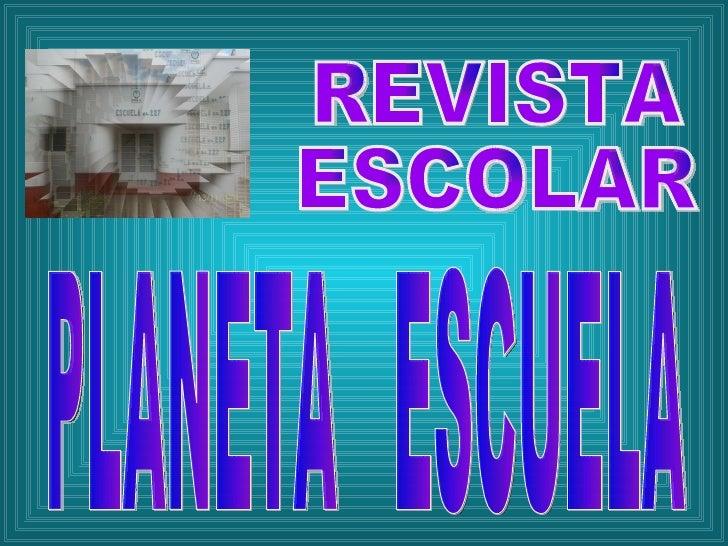 REVISTA  ESCOLAR PLANETA  ESCUELA