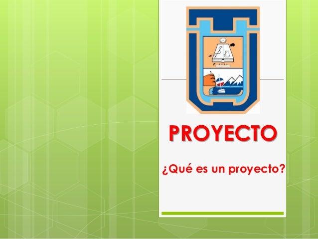 PROYECTO¿Qué es un proyecto?