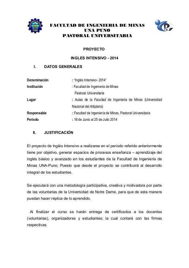 FACULTAD DE INGENIERIA DE MINAS UNA PUNO PASTORAL UNIVERSITARIA PROYECTO INGLES INTENSIVO - 2014 I. DATOS GENERALES Denomi...