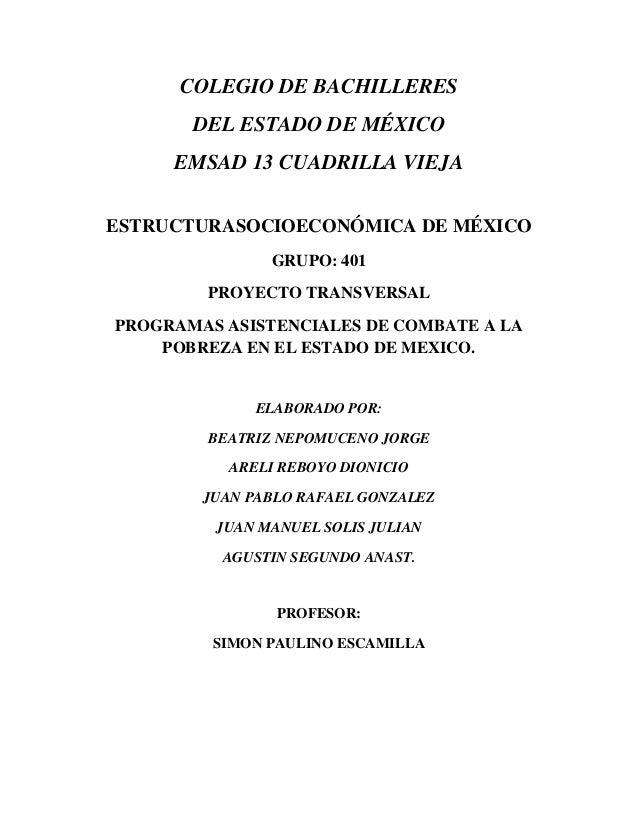 COLEGIO DE BACHILLERESDEL ESTADO DE MÉXICOEMSAD 13 CUADRILLA VIEJAESTRUCTURASOCIOECONÓMICA DE MÉXICOGRUPO: 401PROYECTO TRA...