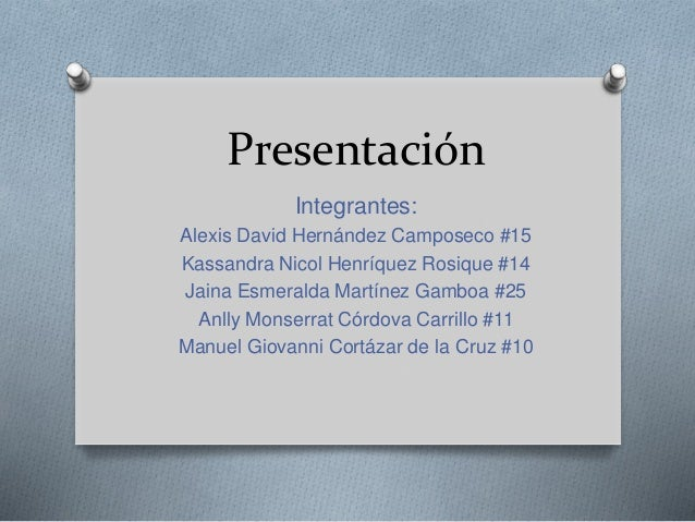 Presentación Integrantes: Alexis David Hernández Camposeco #15 Kassandra Nicol Henríquez Rosique #14 Jaina Esmeralda Martí...