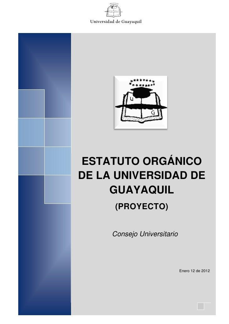 Universidad de GuayaquilESTATUTO ORGÁNICODE LA UNIVERSIDAD DE   ESTATUTO     GUAYAQUIL UNIVERSIDAD DE    (PROYECTO)   GUAY...
