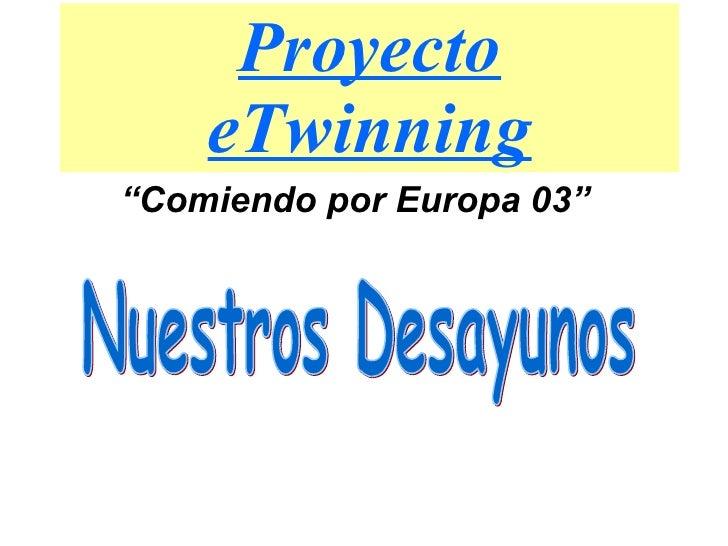"""Proyecto eTwinning """" Comiendo por Europa 03"""" Nuestros Desayunos"""