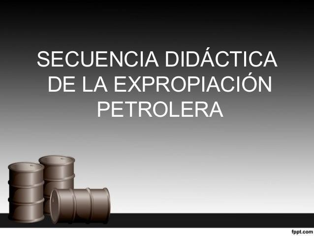 SECUENCIA DIDÁCTICA DE LA EXPROPIACIÓN PETROLERA