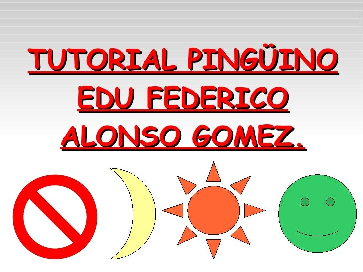 TUTORIAL PINGÜINO EDU FEDERICO ALONSO GOMEZ.