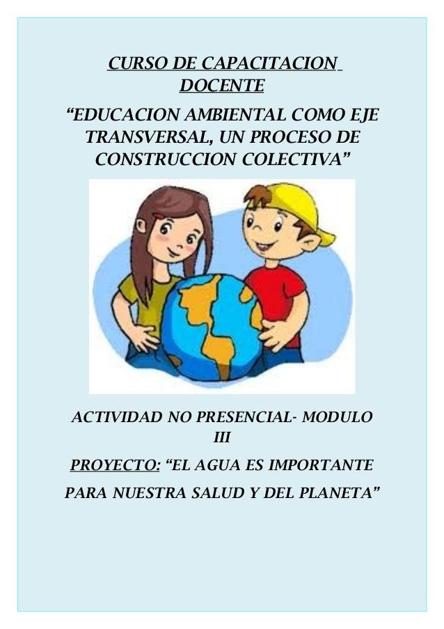 """CURSO DE CAPACITACION           DOCENTE""""EDUCACION AMBIENTAL COMO EJE  TRANSVERSAL, UN PROCESO DE   CONSTRUCCION COLECTIVA""""..."""
