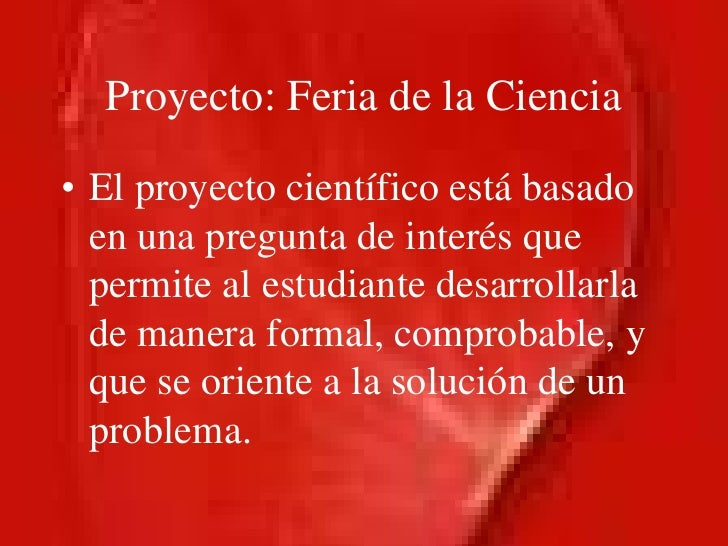 Proyecto: Feria de la Ciencia<br />El proyecto científico está basado en una pregunta de interés que permite al estudiante...