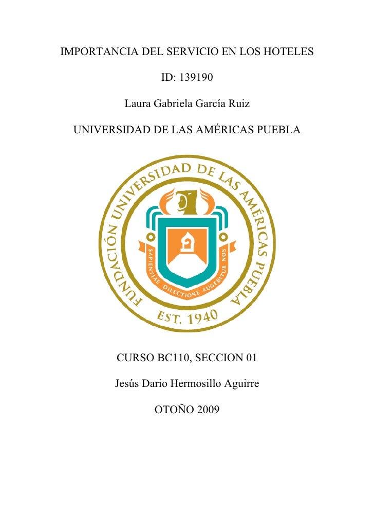 IMPORTANCIA DEL SERVICIO EN LOS HOTELES                   ID: 139190           Laura Gabriela García Ruiz    UNIVERSIDAD D...